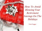Tom Toggas - How to Avoid Blowing Your Retirement Savings on the Holidays