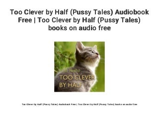 Too Clever by Half (Pussy Tales) Audiobook Free - Too Clever by Half (Pussy Tales) books on audio free