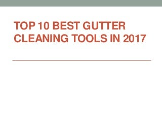 Top 10 best gutter cleaning tools in 2017