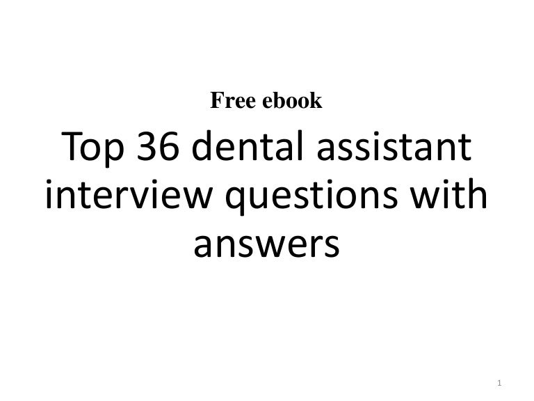 top 36 dental assistant interview questions and answers - Dentist Interview Questions And Answers