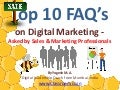 Top 10 FAQ's for Digital Marketing asked by Sales & Marketing Professionals