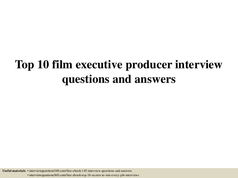 top10filmexecutiveproducerinterviewquestionsandanswers-150627133846-lva1-app6891-thumbnail-4.jpg?cb=1435412380