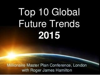 Top 10 Global Future Trends 2015 - Roger James Hamilton