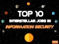 Top 10 Interstellar Jobs in Information Security