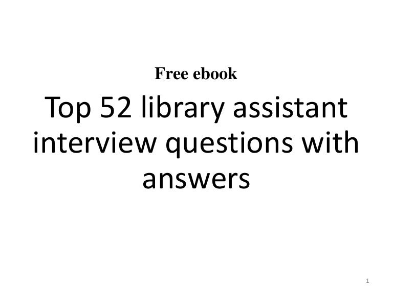 top 52 library assistant interview questions and answers pdf - Librarian Interview Questions For Librarians With Answers