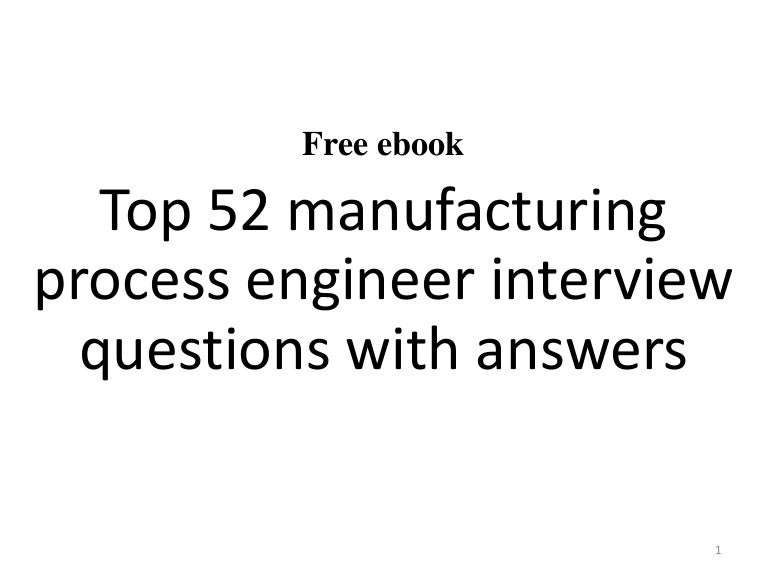 Top 52 Manufacturing Process Engineer Interview Questions And Answers…
