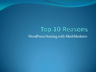 Top 10 Reasons To Host WordPress With MeshMarketer