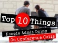 Top 10 Things People Admit Doing on Conference Calls by @EricPesik