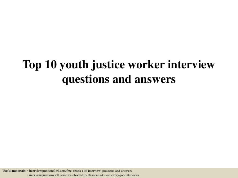 top10youthjusticeworkerinterviewquestionsandanswers-150602141034-lva1-app6892-thumbnail-4.jpg?cb=1433254283