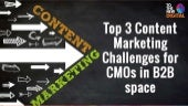 Top 3 Content Marketing Challenges for CMOs in B2B space