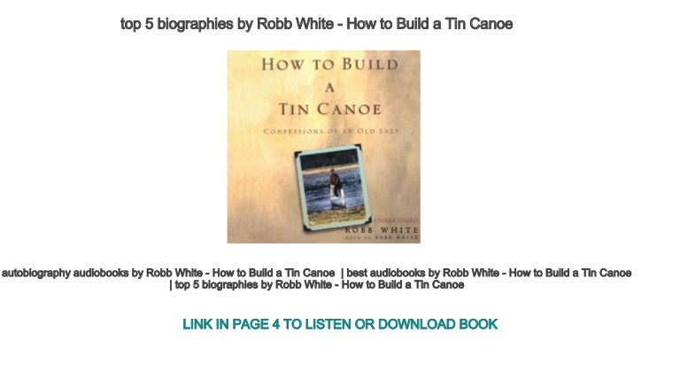 top 5 biographies by Robb White - How to Build a Tin Canoe