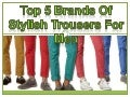 Top 5 brands of stylish trousers for men