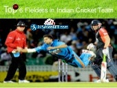 Top 6 Fielders in Indian Cricket Team