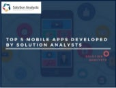 Top 5 Mobile Apps Developed by Solution Analysts