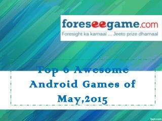 Top 6 Awesome Android Games of May 2015