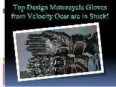 Top design motorcycle gloves from velocity gear are in stock!