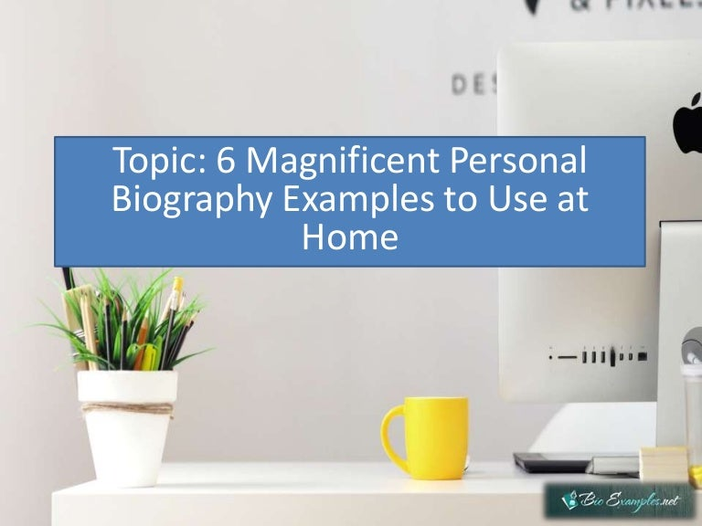 6 Magnificent Personal Biography Examples to Use at Home