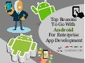 Top Reasons To Go With Android For Enterprise App Development