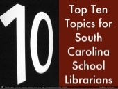 Top Ten Topics for SC Librarians