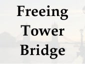 Freeing Tower Bridge