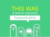This Was Townsville Startup Weekend 2014!