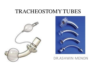Tracheostomy tubes by Dr.Ashwin Menon