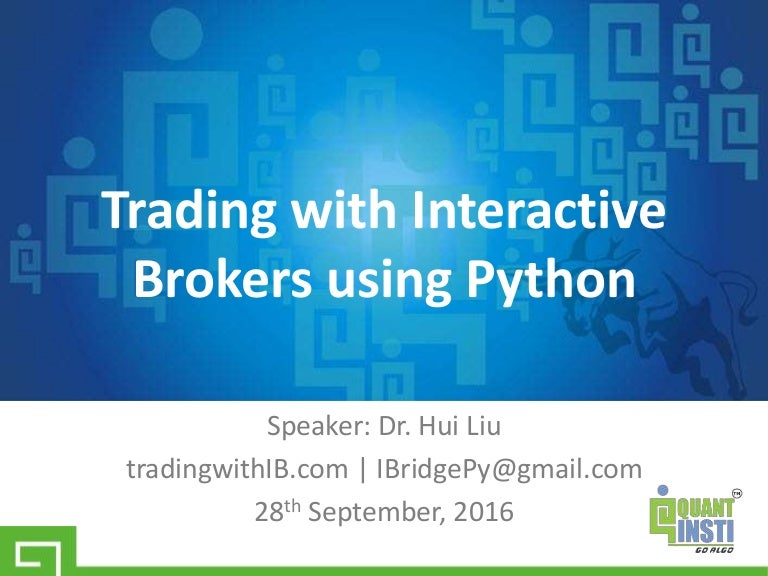 Trading With Interactive Brokers Using Python By Dr Hui Liu 28 Sep