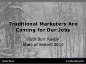 Traditional Marketers Are Coming for Our Jobs - #StateofSearch 2014