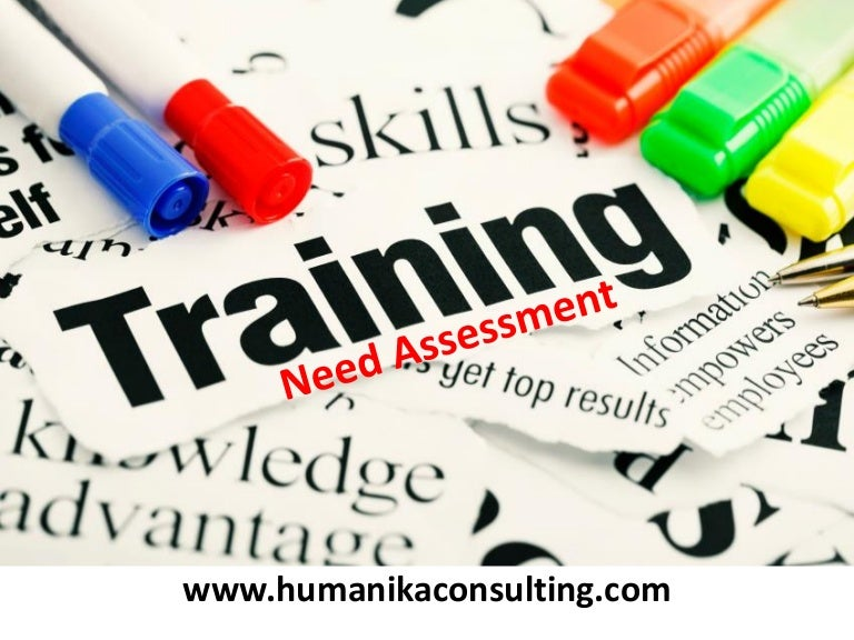training needs assessment Training needs analysis is a tool to identify the gap betweed the actual performance and the required perfomance.