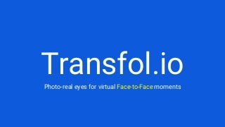 Transfolio: Photo-real 3D eye capture for virtual face-to-face moments with game characters, digital doubles and virtual reality