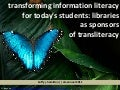 Transforming Information Literacy for Today's Students: Libraries as Sponsors of Transliteracy