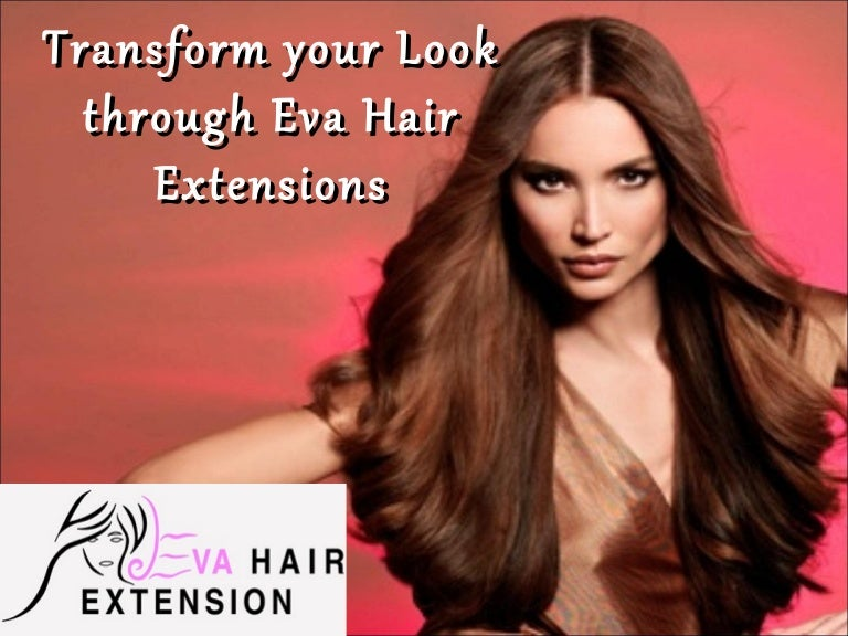 Transform Your Look Through Eva Hair Extensions