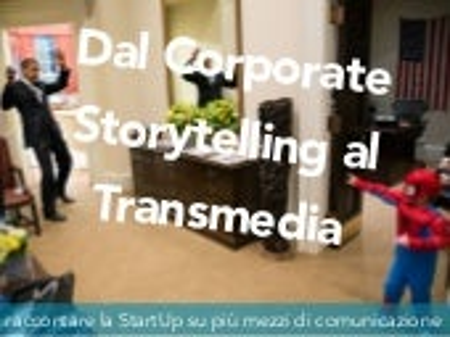 Dal Corporate Storytelling al Racconto Transmediale