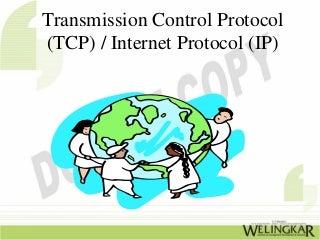 TCP/IP - Transmission Control Protocol/ Internet Protocol