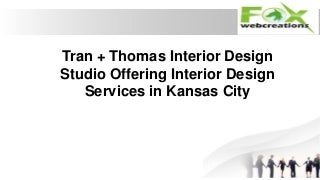 Tran + Thomas Interior Design Studio Offering Interior Design Services in Kansas City