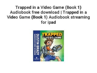 Trapped in a Video Game (Book 1) Audiobook free download - Trapped in a Video Game (Book 1) Audiobook streaming for ipad