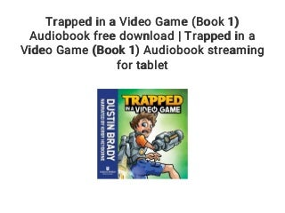 Trapped in a Video Game (Book 1) Audiobook free download - Trapped in a Video Game (Book 1) Audiobook streaming for tablet