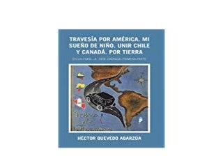 download_p.d.f library Travesia Por America Mi Sueno De Nino Unir Chile Y Canada Por Tierra En Un Ford A 1928 Cronica Primera Parte Spanish Edition ^^Full_Books^^