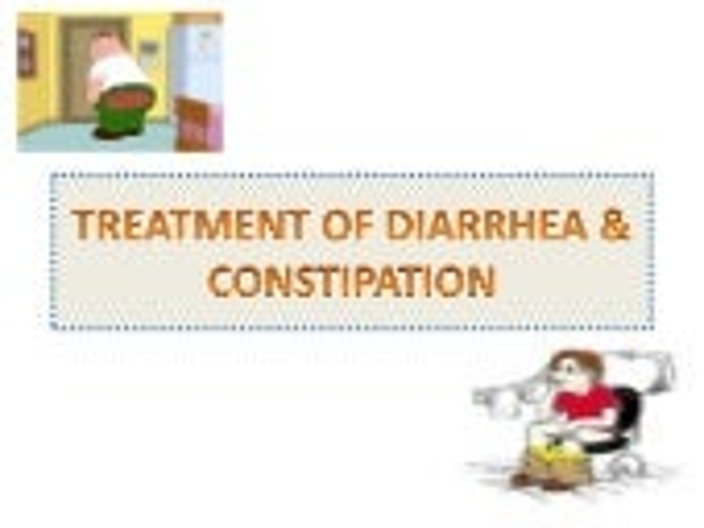 TREATMENT OF DIARRHEA & CONSTIPATION