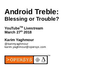 Android Treble: Blessing or Trouble?