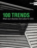 100 Trends: What's Up In Business And Culture For 2013