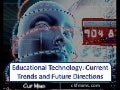 Educational Technology: Current Trends and Future Directions