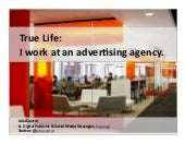True Life: I work in an advertising agency.