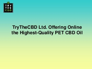 Try thecbd ltd. offering online the highest quality pet cbd oil