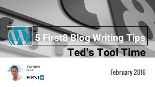 5 Writing Tips for First8 WordPress Blog Authors - Ted's Tool Time - February 2016