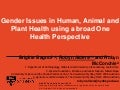 Gender Issues in Human, Animal and Plant Health Using a Broad One Health Perspective, Robyn Gwen ALDERS