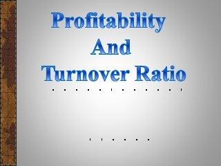 Turnover and profitability ratio