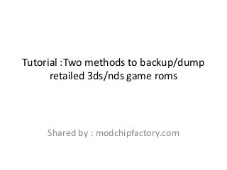 Tutorial :Two methods to backup/dump retailed 3ds/nds game roms
