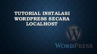 Tutorial instalasi wordpress secara localhost