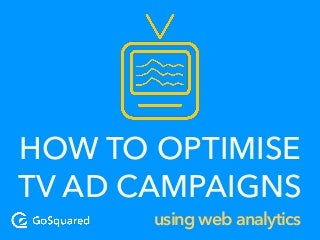 How to optimise TV advertising with real-time web analytics